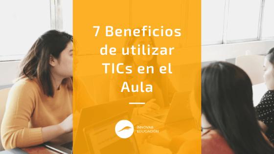7 beneficios de utilizar las TIC en el aula